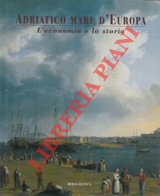 Adriatico mare d' Europa. L'economia e la storia.