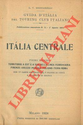 Italia centrale. Primo volume. Territorio a est e a sud della linea ferroviaria Firenze-Arezzo-Perugia-Foligno-Terni-Roma.