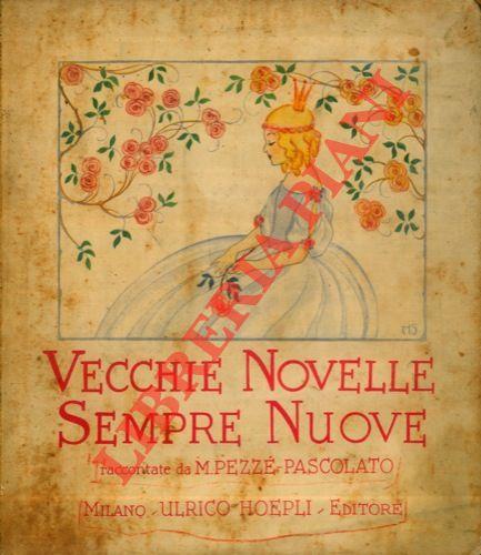 Vecchie novelle sempre nuove raccontate da M. Pezzé Pascolato. Cappuccetto rosso. Giovannino e Margherita. Biancaneve. La bella addormentata nel bosco. Cenerentola. Quindici quadri a colori.