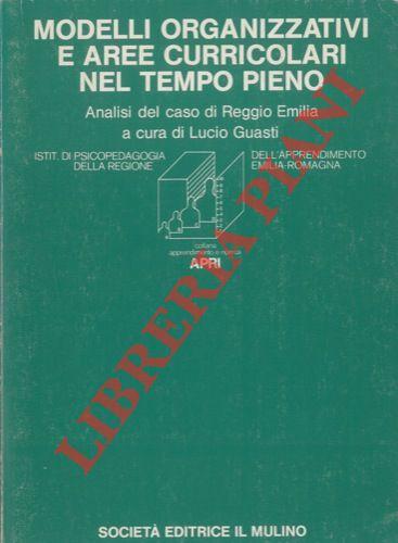 Modelli organizzativi e aree curricolari nel tempo pieno: elementi per una proposta. Analisi del caso di Reggio Emilia.