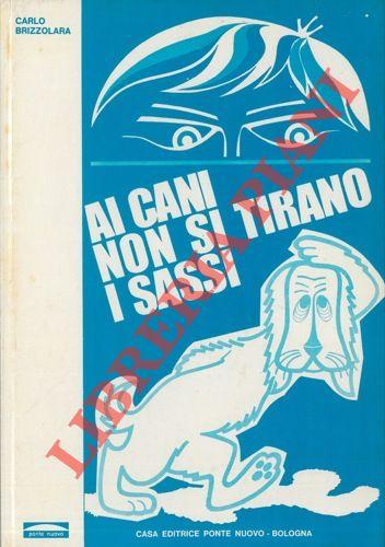 Ai cani non si tirano sassi. Disegni dell'autore.
