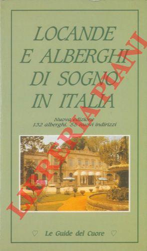 Locande e alberghi di sogno in Italia. Nuova edizione 132 alberghi, 55 nuovi indirizzi.