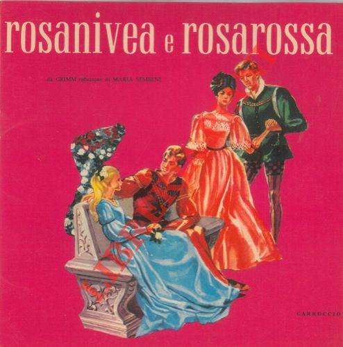 Rosanivea e rosarossa. Da Grimm riduzione di Maria Sembeni.