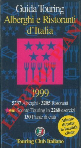 Guida Touring. Alberghi e ristoranti d'Italia. 1999. 5237 alberghi. 3205 ristoranti. 130 piante di città.