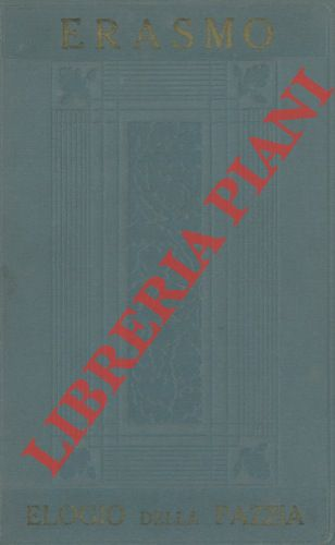 Elogia della pazzia. Antica versione italiana con prefazione di Eugenio Camerini.