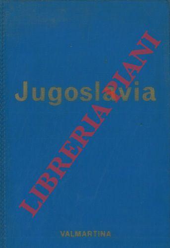 Jugoslavia. Storia - vita - folclore e tutte le informazioni utili al turista.