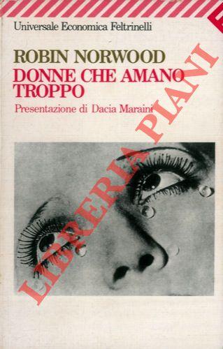 Donne che amano troppo. Presentazione di Dacia Maraini.