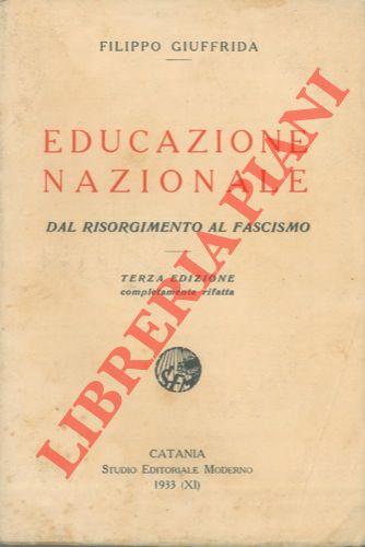 Educazione nazionale. Dal Risorgimento al fascismo. Terza edizione completamente rifatta.