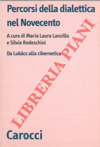 Percorsi della dialettica nel Novecento. Da lukacs alla cibernaica.