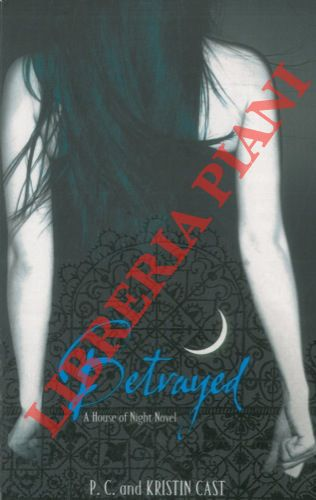 Betrayed. Book Two of the House of Night Series.