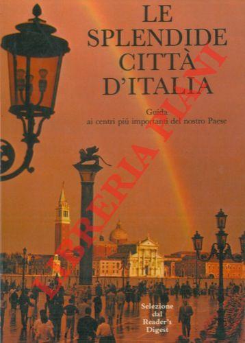 Le splendide città d'Italia. Guida ai centri più importanti del nostro Paese.