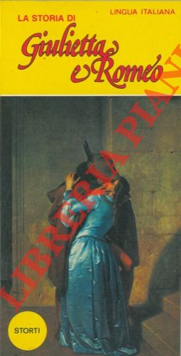 La storia di Giulietta e Romeo.