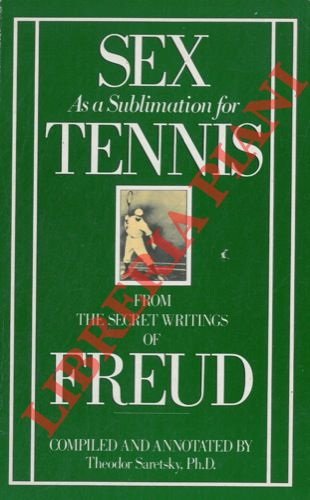Sex as a sublimation for tennis. From the secret writings of Sigmund Freud.