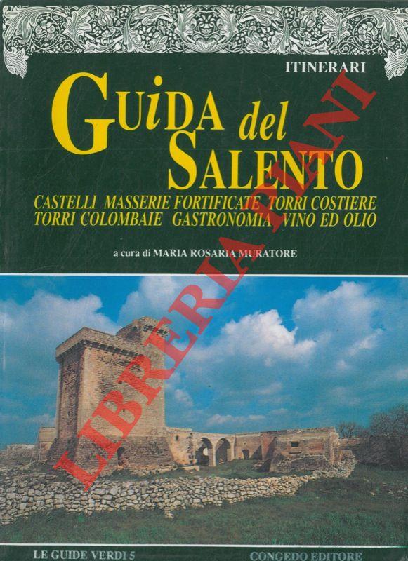 Guida del Salento. Castelli masserie fortificate torri costiere torri colombaie gastronomia vino ed olio.