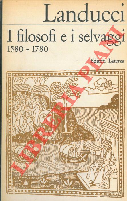 I filosofi e i selvaggi 1580 - 1780.