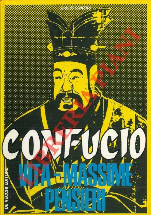 Confucio. Vita - Massime - Pensieri.