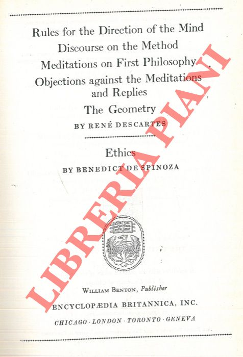 Rules for the direction of the mind - Discourse on the method - Meditations on first philosophy - Objections against the meditations and replies - The geometry. Ethics.