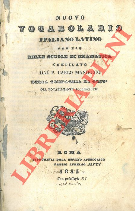 Nuovo vocabolario italiano-latino per uso delle scuole di gramatica compilato dal P. Carlo Mandosio della Compagnia di Gesù ora notabilmente accresciuto.