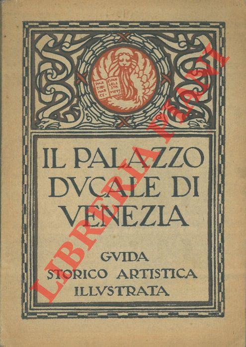 Il Palazzo Ducale di Venezia. Guida storico artistica.