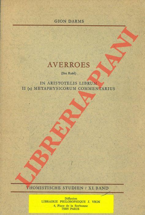 Averroes (Ibn Rusd). In Aristotelis Librum II (a), Metaphysicorum Commentarius