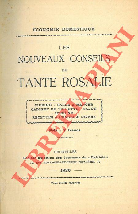 Les nouveaux conseils de Tante Rosalie. Cuisine - Salle à manger - Cabinet de toilette - Salon - Hygiène - Recettes & conseils divers.