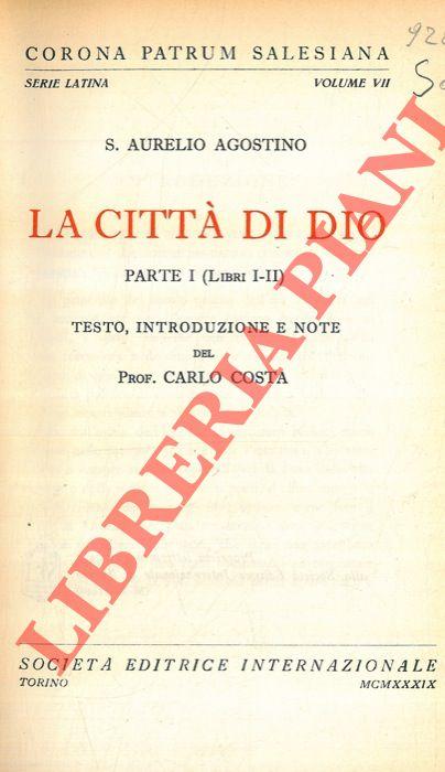 La città di Dio. Testo, introduzione e note del Prof. Carlo Costa.