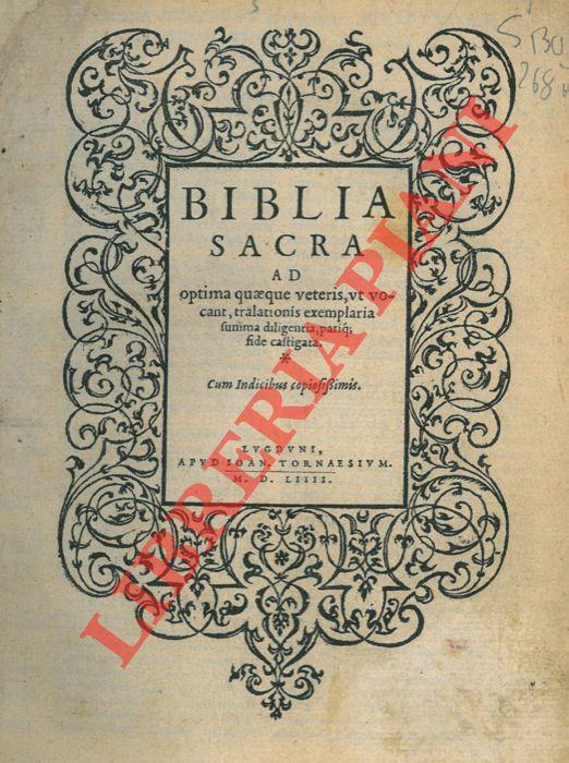 Biblia Sacra ad optima quaeque veteris, ut vocant, tralationis exemplaria summa diligentia, pariq; fide castigata.