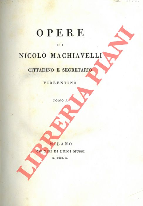 Opere di Nicolò Machiavelli, cittadino e segretario fiorentino.