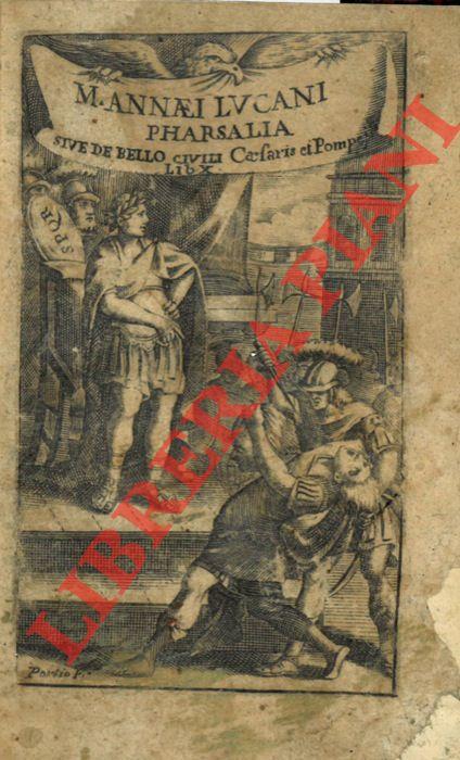 M.Annaei Lucani Pharsalia, sive de bello civili Caesaris & Pompeij Lib. X.