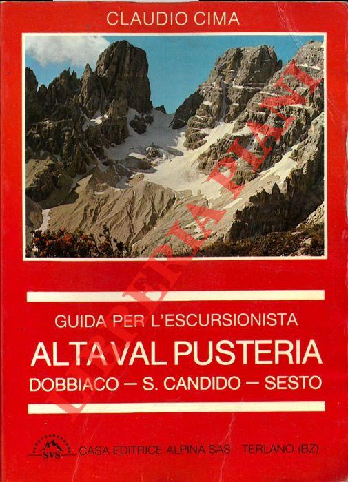 Alta Val Pusteria. Dobbiaco - S.Candido - Sesto. Guida per l'escursionista.