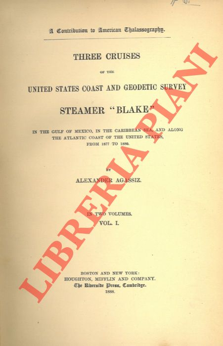 Three Cruises of the United States Coast and Geodetic Survey Steamer Blake in the Gulf of Mexico, in the Carribean Sea, and along the Atlantic Coast of the United States, from 1877 to 1880.