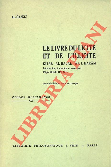 Kitab al-halal wa-l-haram. Le livre du licite et de l'illicite. Introduction, traductione et notes par Régis Morelon.