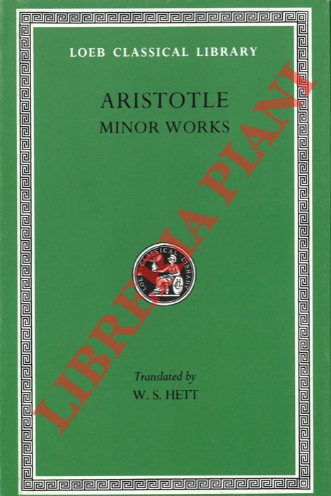 Minor Works. On Colours. On Things Heard. Physiognomics. On Plants. On Marvellous Things Heard. Mechanical Problems. On Indivisible Lines. Situations and Names of Winds. On Melissus, Xenophanes, and Gorgias With an English Translation by W. S. Hett.