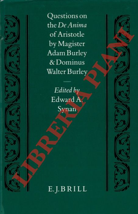 Questions on the De Anima of Aristotle by Magister Adam Burley and Dominus Walter Burley. Edited by Edward A. Synan.