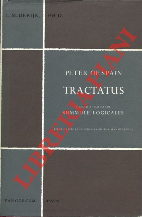Tractatus called afterwards Summule Logicales. First Critical Edition from the Manuscripts with an Introduciotn by L.M. De Rijk, Ph. D. -