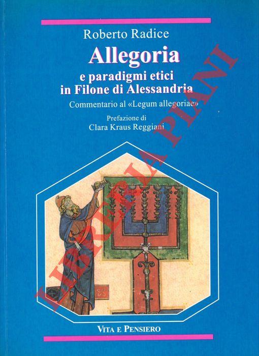 Allegoria e paradigmi etici in Filone di Alessandria. Commentario al Legum allegoriae . Prefazione di Clara Kraus Reggiani.