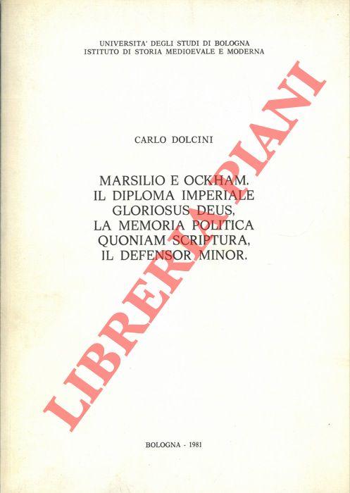 Marsilio e Ockham. Il diploma imperiale Gloriosus Deus, La Memoria politica Quoniam Scriptura, il Defensor minor.
