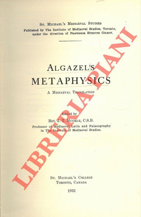 Algazel's Metaphysics. A Medieval Translation. Edited by Rev, J. T. Muckle.
