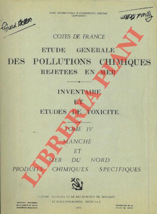 Etudes generale des pollutions chimiques rejetees en mer. Inventaire et etudes de toxicitè. Tome IV - Manche et Mer du Nord. Produits chimiques specifiques