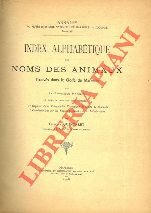 Index alphabetique des noms des animaux trouvés dans le Golfe de Marseille par le Professeur Marion et ...