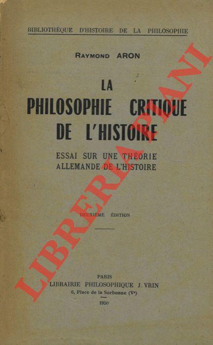 La philosophie critique de l'histoire. Essai sur une théorie allemande de l'histoire.