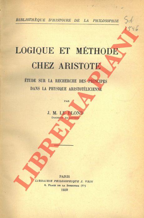 Logique et méthod chez Aristote. Etude sur la recherche des principes dans la physique aristotélicienne.