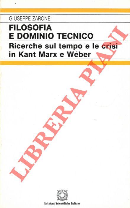 Filosofia e dominio tecnico. Ricerche sul tempo e le crisi in Kant Marx Weber.