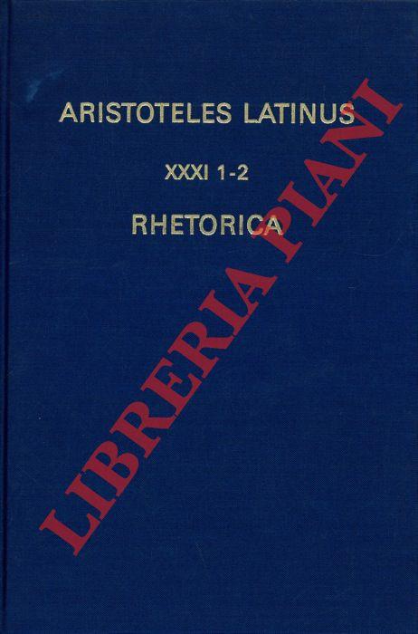 Aristoteles Latinus (XXXI 1-2). Rhetorica. Translatio Anonyma sive Vetus et Translatio Guillelmi de Moerbeka.
