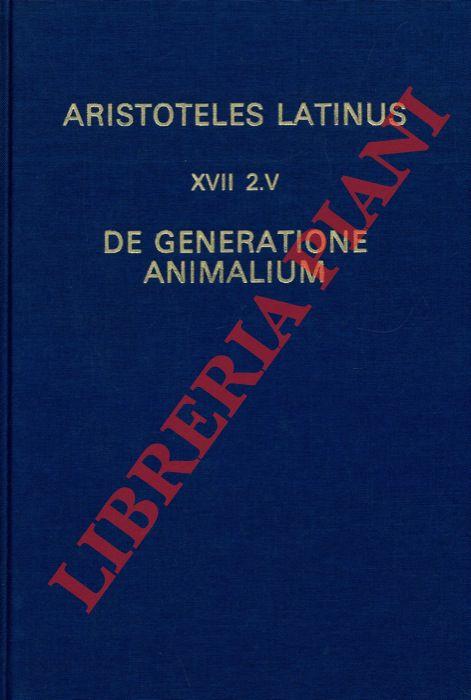 Aristoteles Latinus (XVII 2.v). De generatione animalium. Translatio Guillelmi de Moerbeka.