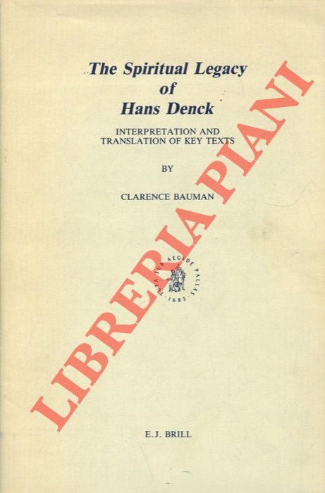The spiritual legacy of Hans Denck. Interpretation and translation of key texts.