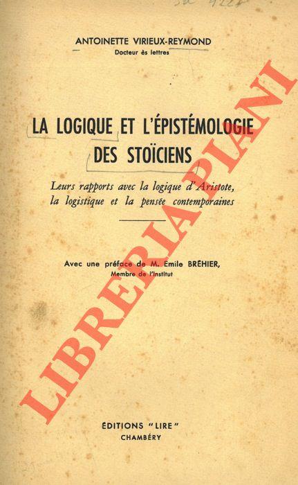 La logique et l'épistémologie des stoiciens. Leurs apport avec la logique d'Aristote, la logistique e la pensée contemporaines.