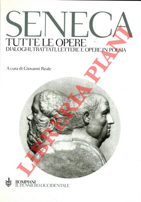 Tutte le opere. Dialoghi, trattati, lettere e opere in poesia. A cura di Giovanni Reale.