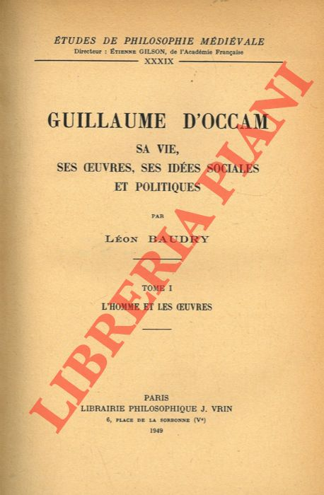 Guillaume d'Occam. Sa vie, ses oeuvres, ses idées sociales et politiques. Tome I. L'homme et les oeuvres.