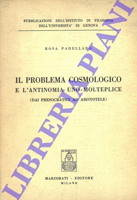 Il problema cosmologico e l'antinomia uno-molteplice (dai Presocratici ad Aristotele) .